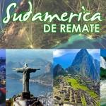 Remate de viajes a Sudamérica, Reserva hoy mismo y ahorra más!